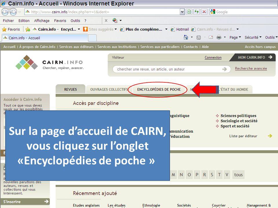 Sur la page daccueil de CAIRN, vous cliquez sur longlet «Encyclopédies de poche »