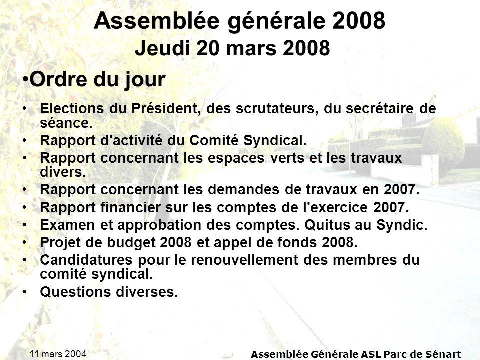 11 mars 2004Assemblée Générale ASL Parc de Sénart Assemblée générale 2008 Elections du Président, des scrutateurs, du secrétaire de séance. Rapport d'