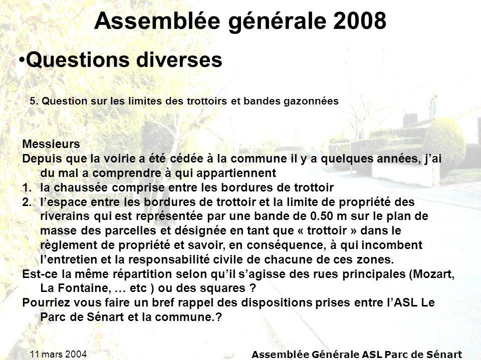 11 mars 2004Assemblée Générale ASL Parc de Sénart Assemblée générale 2008 5. Question sur les limites des trottoirs et bandes gazonnées Questions dive