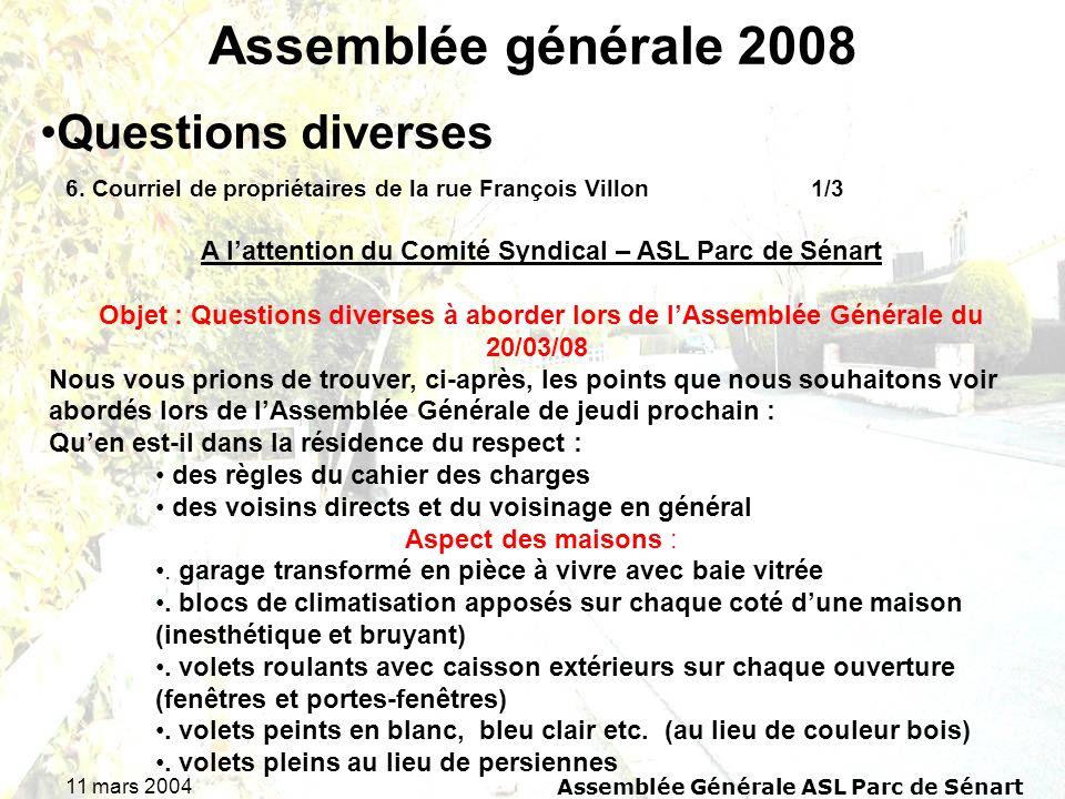 11 mars 2004Assemblée Générale ASL Parc de Sénart Assemblée générale 2008 6. Courriel de propriétaires de la rue François Villon 1/3 Questions diverse
