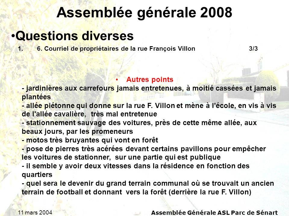 11 mars 2004Assemblée Générale ASL Parc de Sénart Assemblée générale 2008 1.6. Courriel de propriétaires de la rue François Villon 3/3 Questions diver