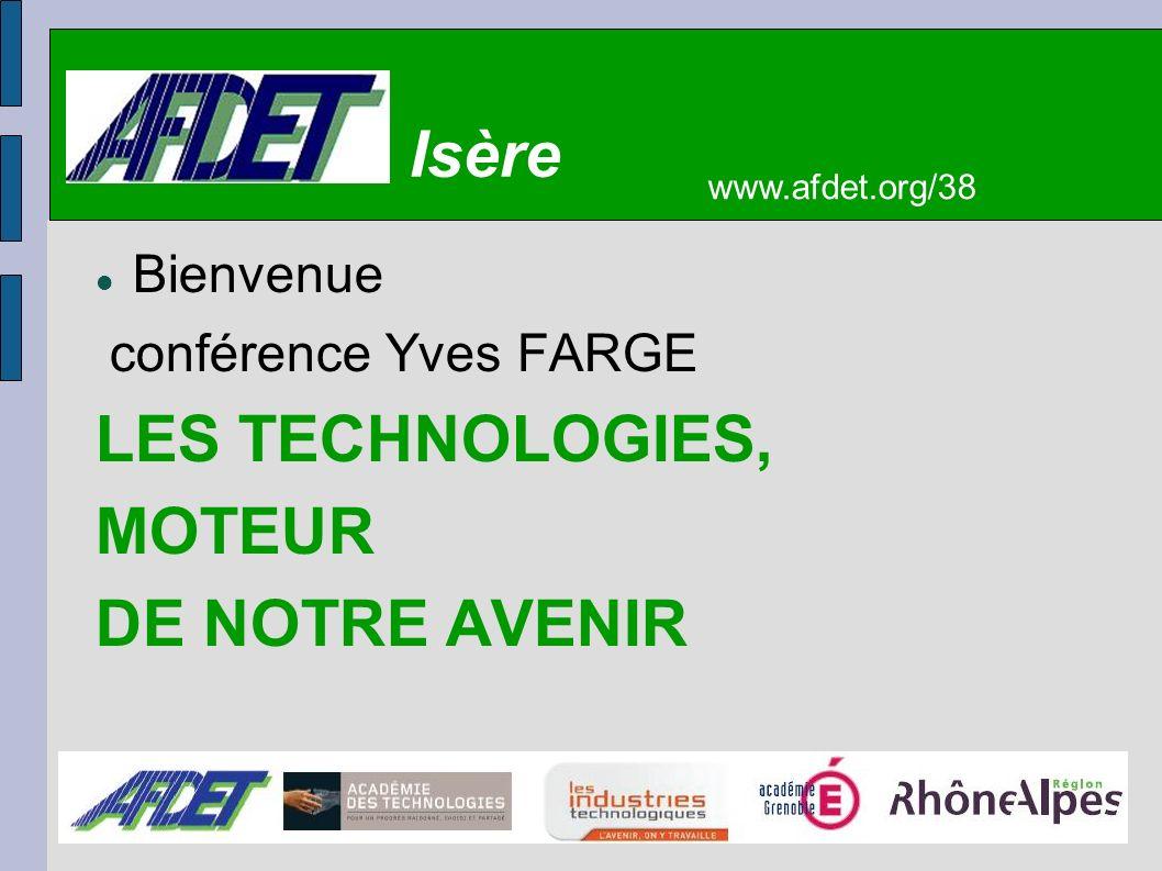 Bienvenue conférence Yves FARGE LES TECHNOLOGIES, MOTEUR DE NOTRE AVENIR www.afdet.org/38 Isère