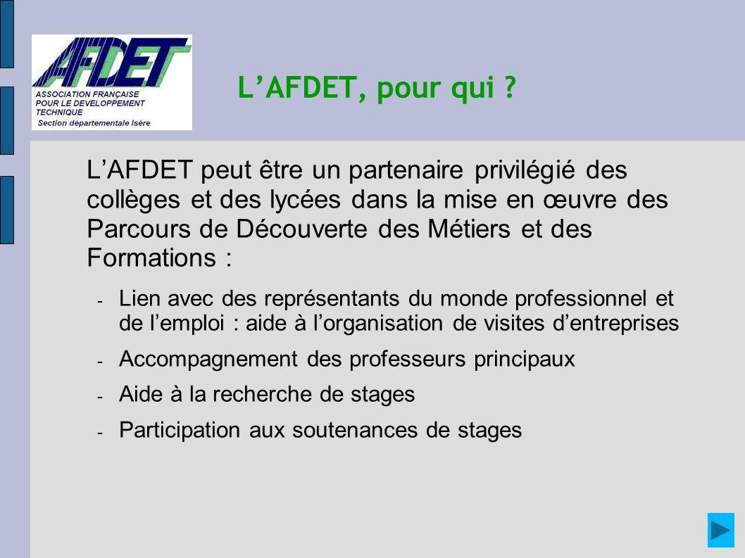 LAFDET, pour qui ? LAFDET peut être un partenaire privilégié des collèges et des lycées dans la mise en œuvre des Parcours de Découverte des Métiers e