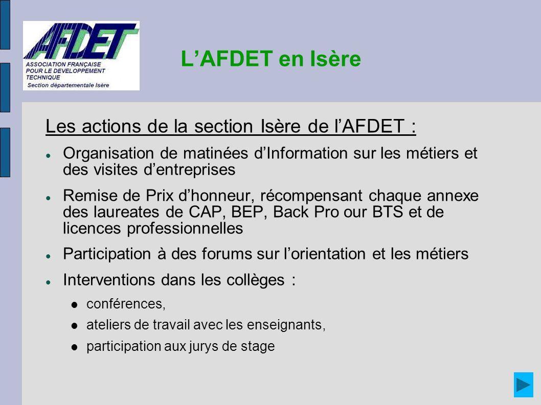 LAFDET en Isère Les actions de la section Isère de lAFDET : Organisation de matinées dInformation sur les métiers et des visites dentreprises Remise d