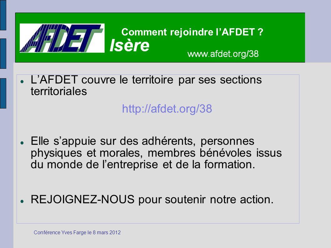 LAFDET couvre le territoire par ses sections territoriales http://afdet.org/38 Elle sappuie sur des adhérents, personnes physiques et morales, membres bénévoles issus du monde de lentreprise et de la formation.