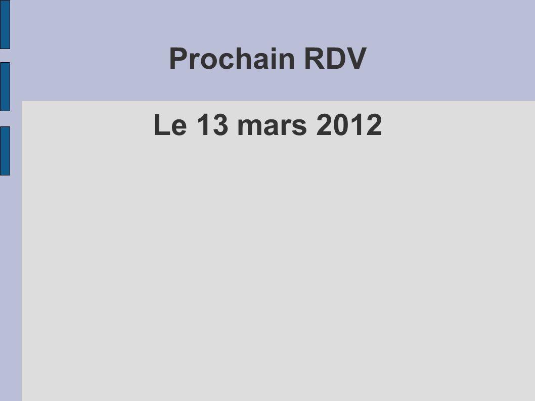 Prochain RDV Le 13 mars 2012