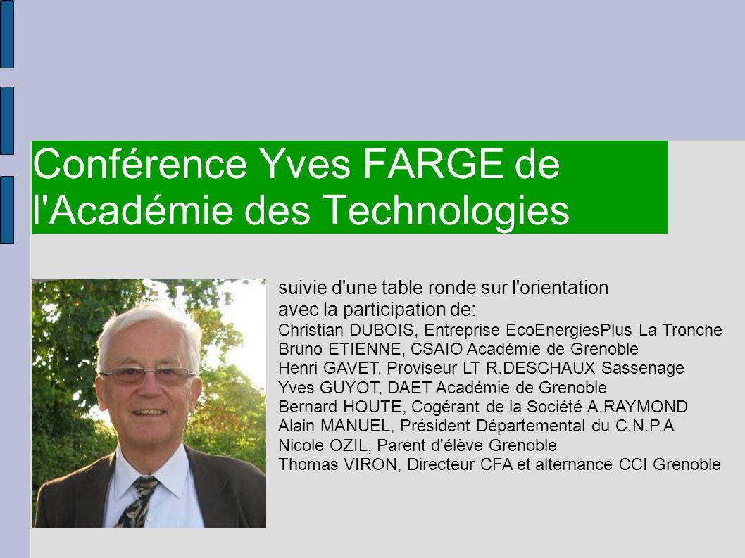 Conférence Yves FARGE de l'Académie des Technologies suivie d'une table ronde sur l'orientation avec la participation de: Christian DUBOIS, Entreprise