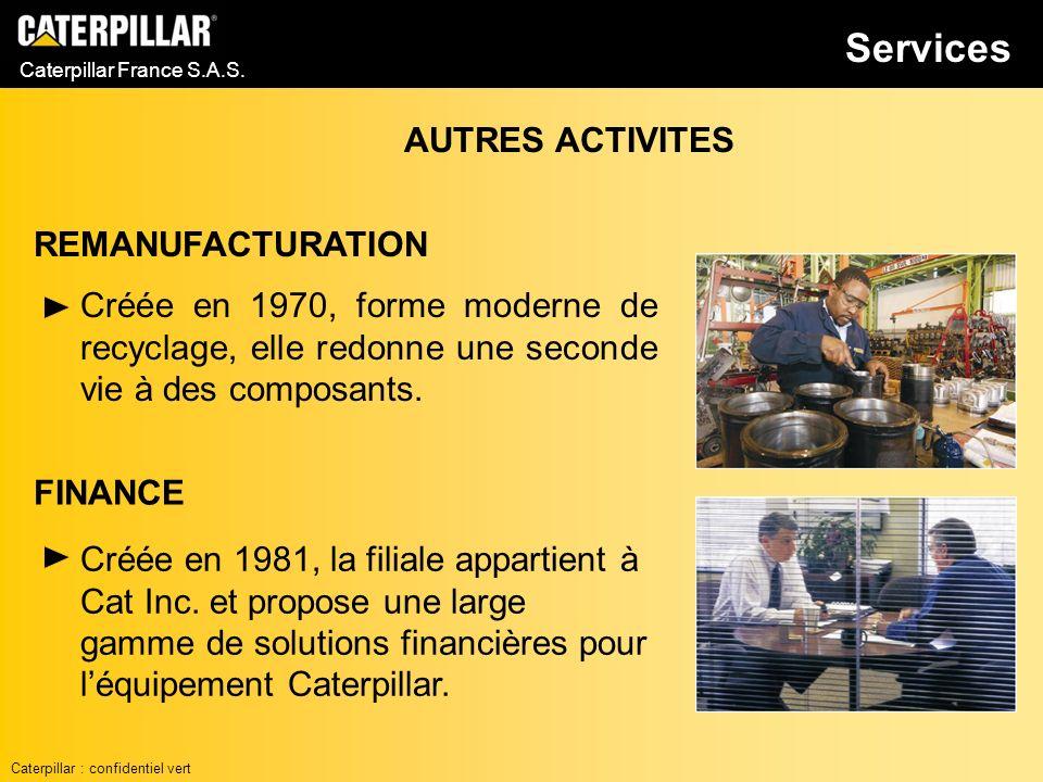 Caterpillar France S.A.S. REMANUFACTURATION Services Créée en 1970, forme moderne de recyclage, elle redonne une seconde vie à des composants. AUTRES