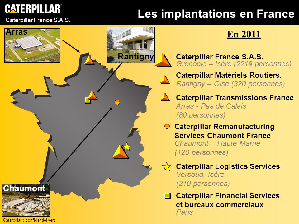 Caterpillar France S.A.S. Grenoble – Isère (2219 personnes) Caterpillar Matériels Routiers. Rantigny – Oise (320 personnes) Caterpillar Transmissions