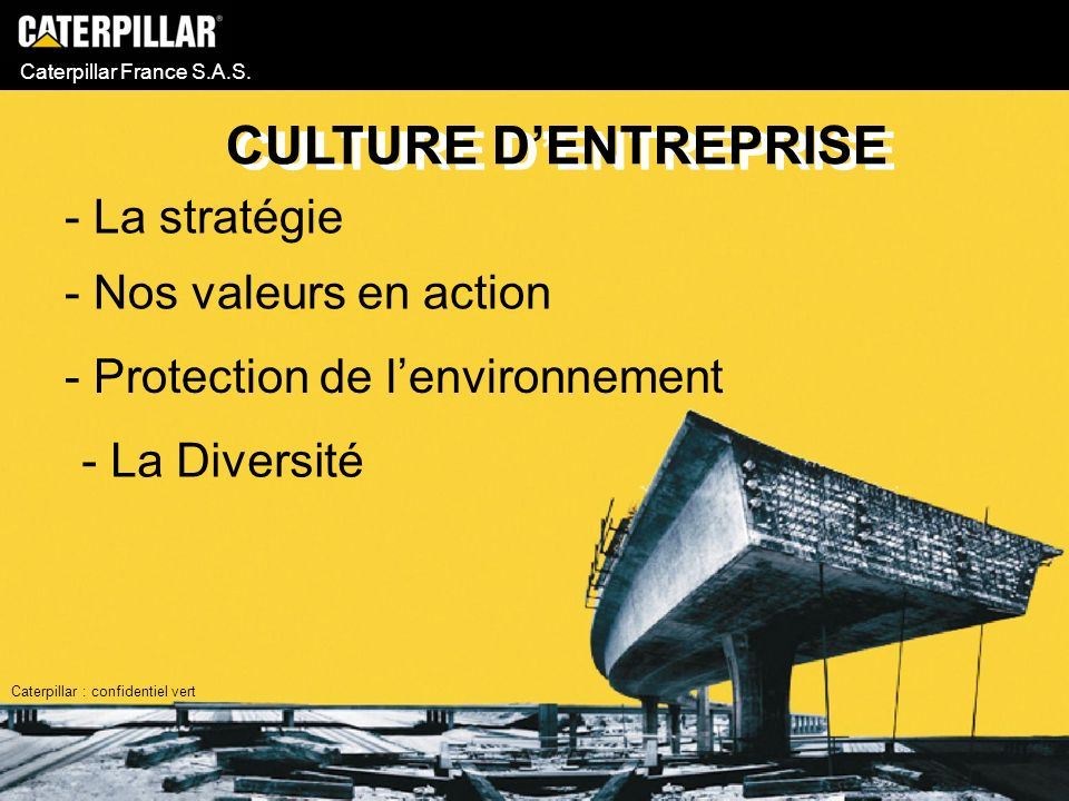 Caterpillar France S.A.S. CULTURE DENTREPRISE - La stratégie - Nos valeurs en action - Protection de lenvironnement Caterpillar : confidentiel vert -