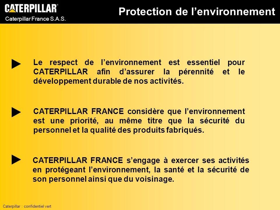 Caterpillar France S.A.S. Protection de lenvironnement CATERPILLAR FRANCE sengage à exercer ses activités en protégeant lenvironnement, la santé et la