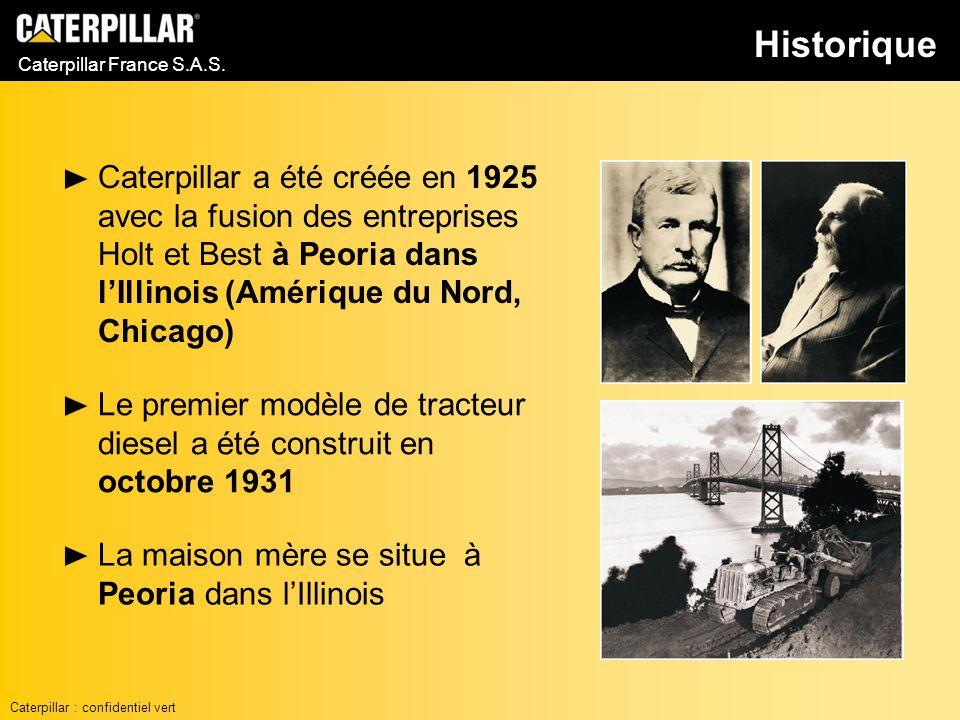 Caterpillar France S.A.S. Caterpillar a été créée en 1925 avec la fusion des entreprises Holt et Best à Peoria dans lIllinois (Amérique du Nord, Chica