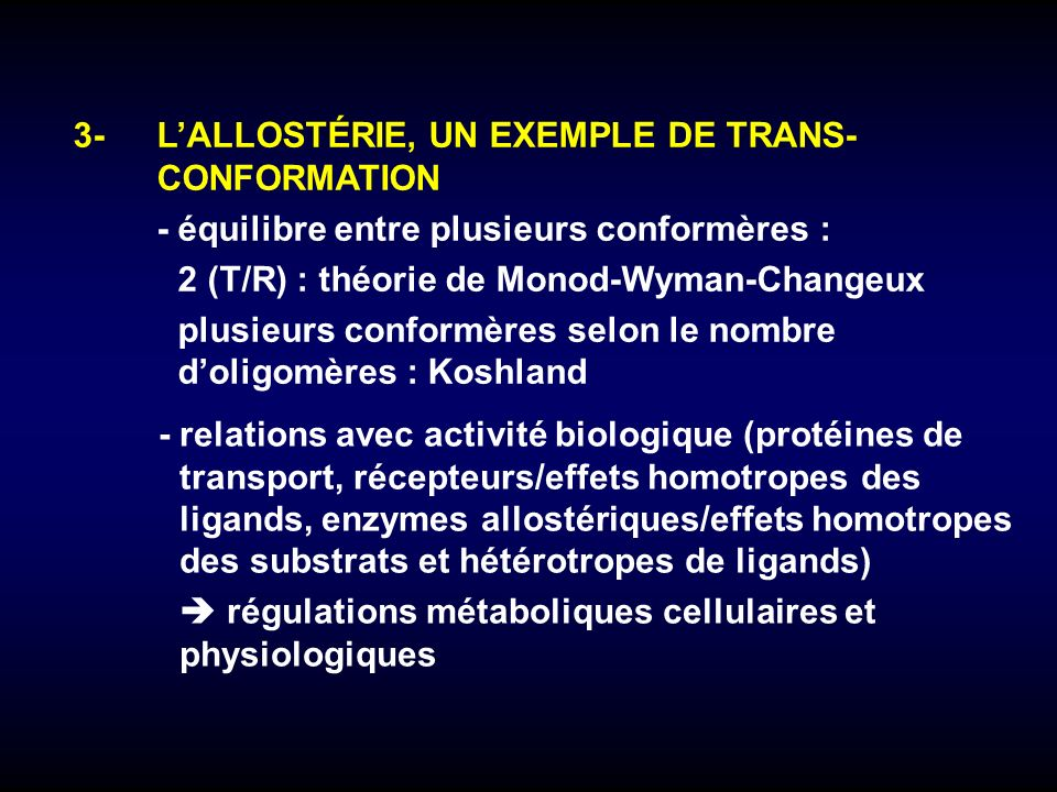 3-LALLOSTÉRIE, UN EXEMPLE DE TRANS- CONFORMATION -équilibre entre plusieurs conformères : 2 (T/R) : théorie de Monod-Wyman-Changeux plusieurs conformè