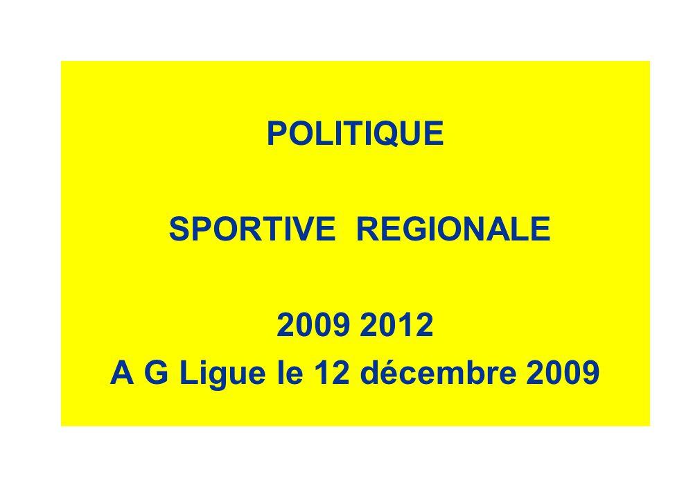 POLITIQUE SPORTIVE REGIONALE 2009 2012 A G Ligue le 12 décembre 2009