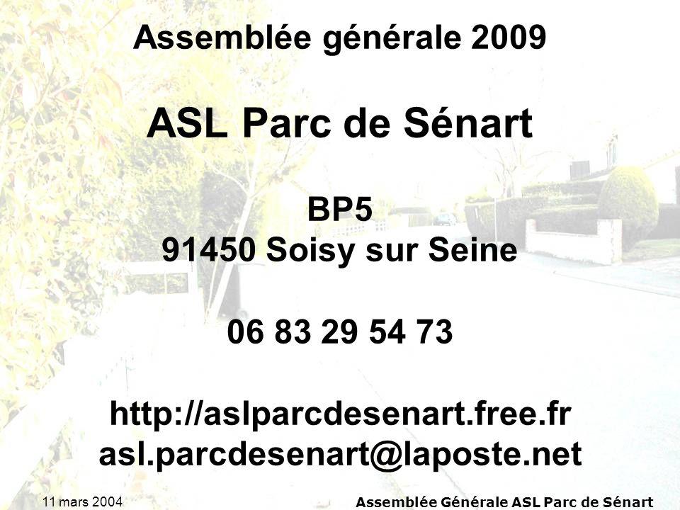 11 mars 2004Assemblée Générale ASL Parc de Sénart Assemblée générale 2009 ASL Parc de Sénart BP5 91450 Soisy sur Seine 06 83 29 54 73 http://aslparcdesenart.free.fr asl.parcdesenart@laposte.net