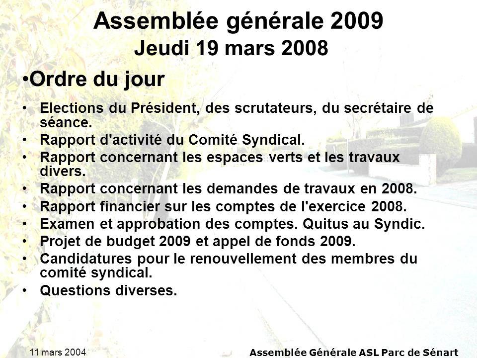 11 mars 2004Assemblée Générale ASL Parc de Sénart Assemblée générale 2009 Elections du Président, des scrutateurs, du secrétaire de séance.
