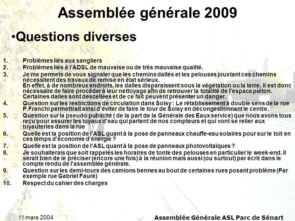 11 mars 2004Assemblée Générale ASL Parc de Sénart Assemblée générale 2009 1.Problèmes liés aux sangliers 2.Problèmes liés à lADSL de mauvaise ou de très mauvaise qualité.