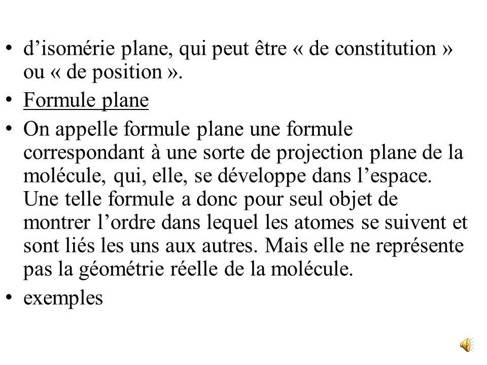 Isomérie; stéréoisomérie 1. définition Les isomères sont des espèces possédant la même formule brute (formées des mêmes atomes) mais des formules déve