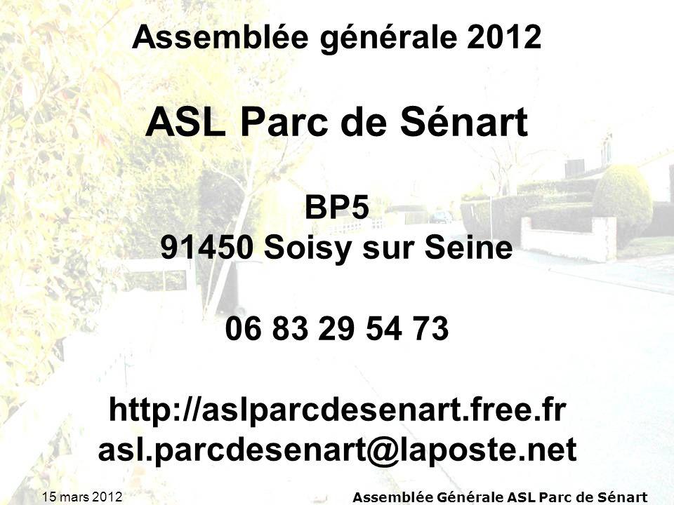 15 mars 2012 Assemblée Générale ASL Parc de Sénart Assemblée générale 2012 ASL Parc de Sénart BP5 91450 Soisy sur Seine 06 83 29 54 73 http://aslparcd