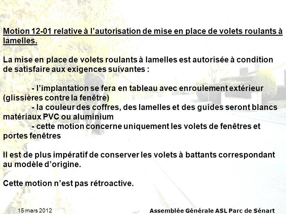 15 mars 2012 Assemblée Générale ASL Parc de Sénart Motion 12-01 relative à lautorisation de mise en place de volets roulants à lamelles. La mise en pl