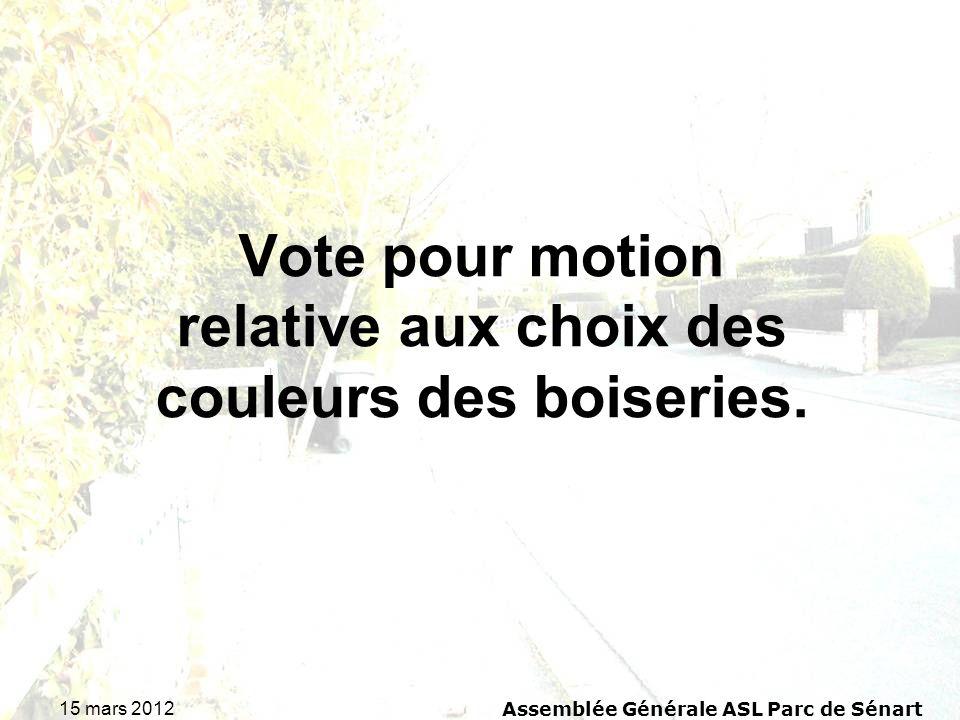 15 mars 2012 Assemblée Générale ASL Parc de Sénart Vote pour motion relative aux choix des couleurs des boiseries.