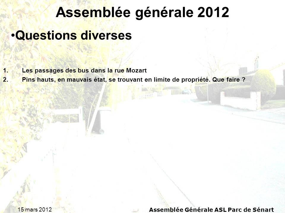 15 mars 2012 Assemblée Générale ASL Parc de Sénart Assemblée générale 2012 1.Les passages des bus dans la rue Mozart 2.Pins hauts, en mauvais état, se