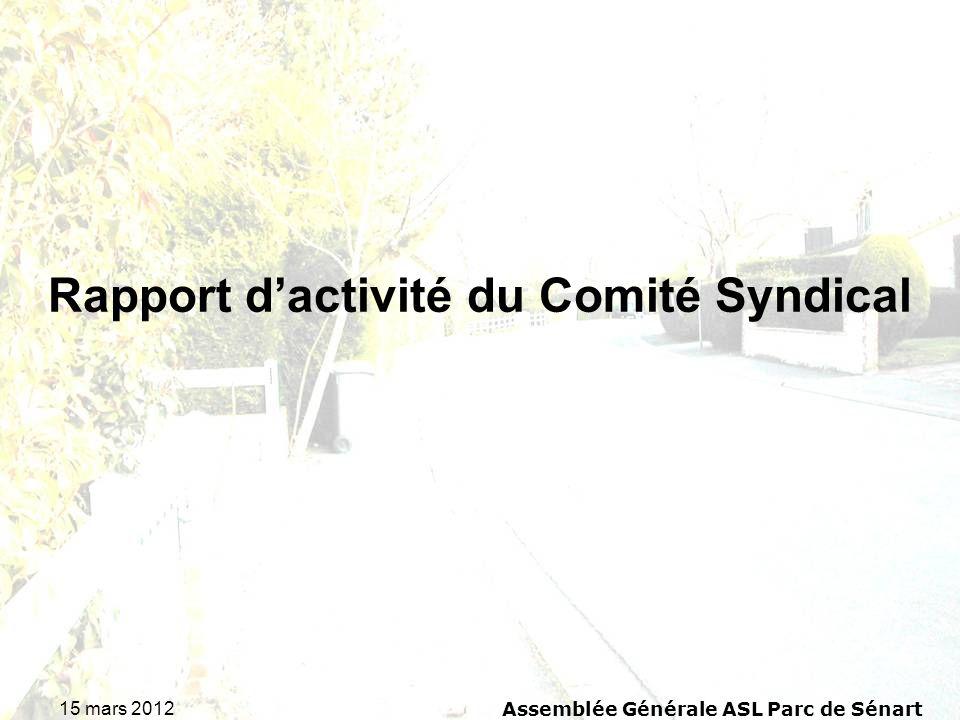 15 mars 2012 Assemblée Générale ASL Parc de Sénart Candidatures pour le renouvellement des membres du comité syndical Rappel du comité syndical 2011 : Président : M.