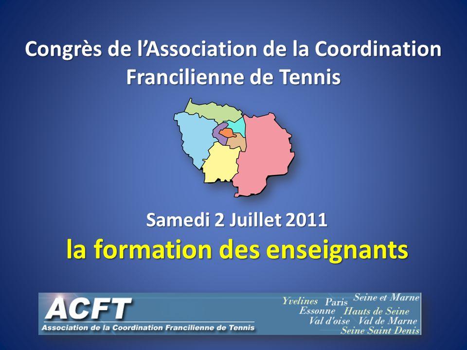 Congrès de lAssociation de la Coordination Francilienne de Tennis Samedi 2 Juillet 2011 la formation des enseignants