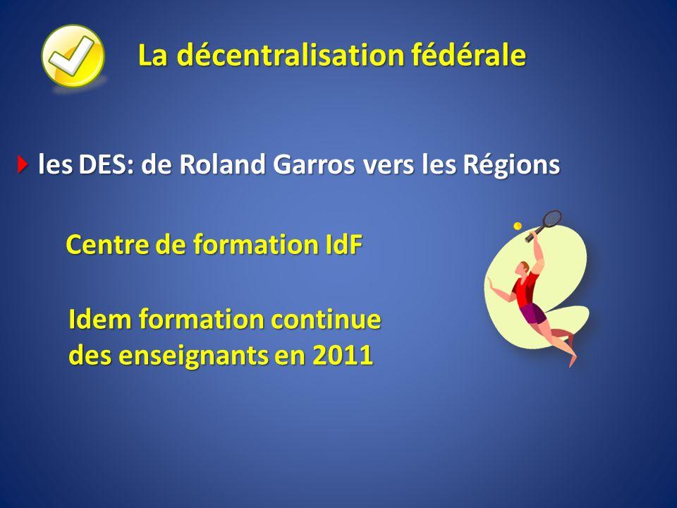 La décentralisation fédérale les DES: de Roland Garros vers les Régions les DES: de Roland Garros vers les Régions Centre de formation IdF Idem format