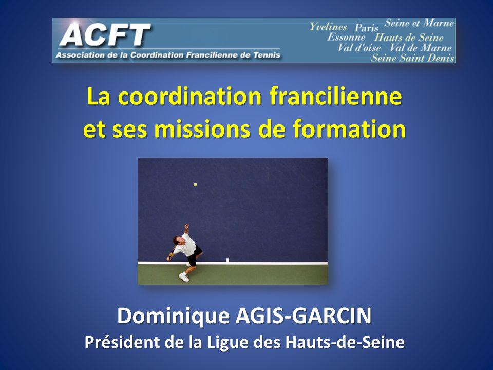 La coordination francilienne et ses missions de formation Dominique AGIS-GARCIN Président de la Ligue des Hauts-de-Seine