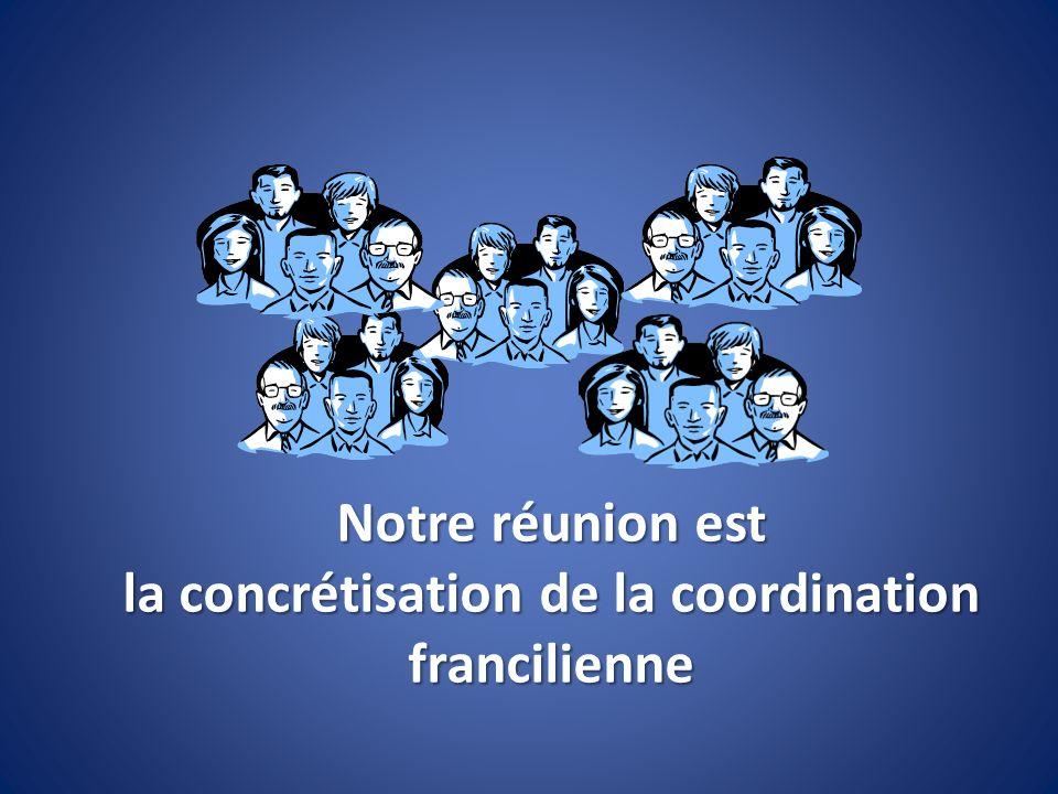 Notre réunion est la concrétisation de la coordination francilienne