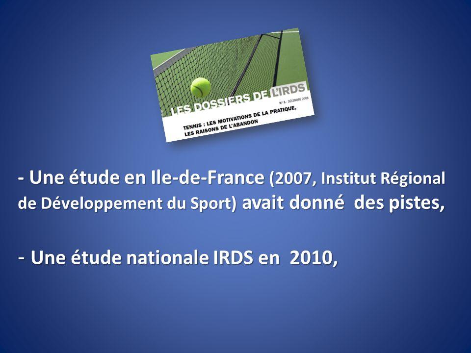 - Une étude en Ile-de-France (2007, Institut Régional de Développement du Sport) avait donné des pistes, - Une étude nationale IRDS en 2010,