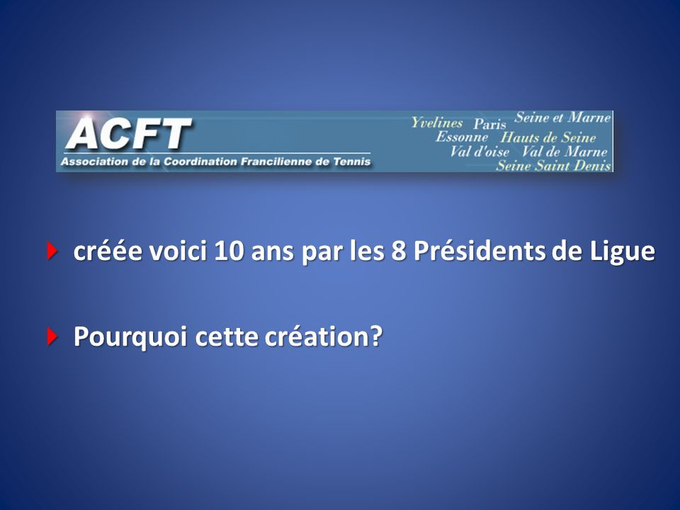 créée voici 10 ans par les 8 Présidents de Ligue créée voici 10 ans par les 8 Présidents de Ligue Pourquoi cette création? Pourquoi cette création?