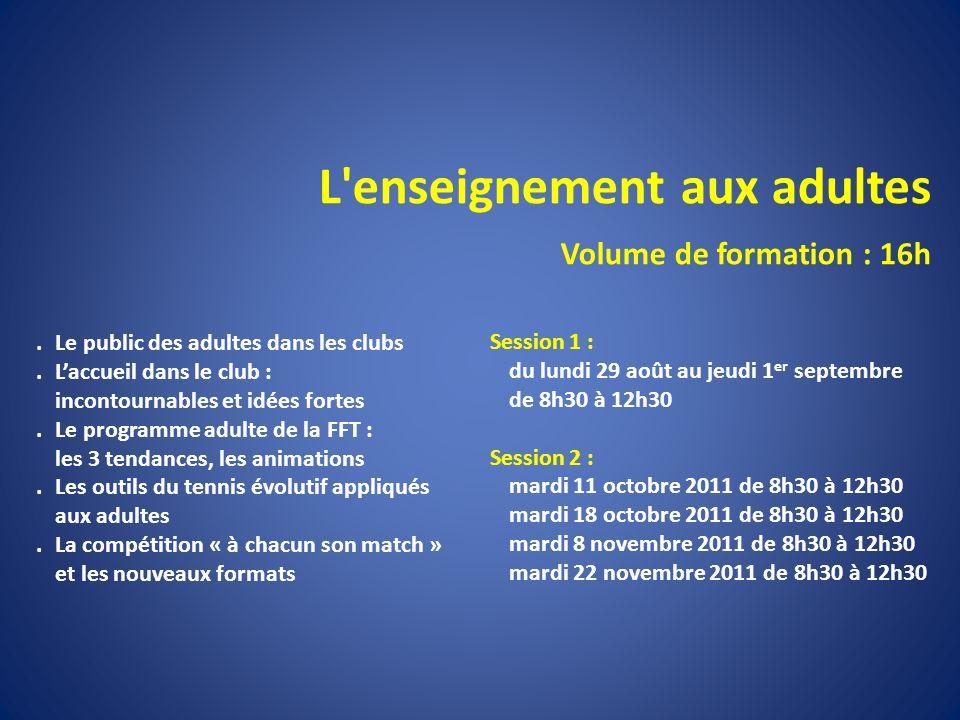 L'enseignement aux adultes Volume de formation : 16h. Le public des adultes dans les clubs. Laccueil dans le club : incontournables et idées fortes. L