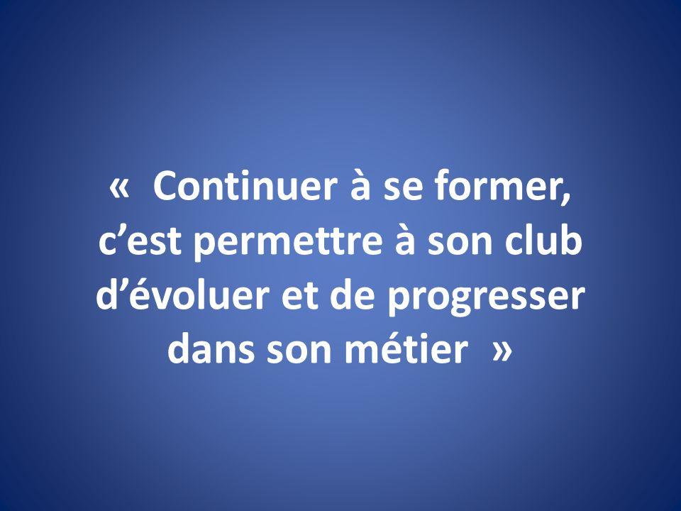 « Continuer à se former, cest permettre à son club dévoluer et de progresser dans son métier »