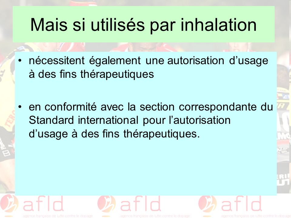 Mais si utilisés par inhalation nécessitent également une autorisation dusage à des fins thérapeutiques en conformité avec la section correspondante d