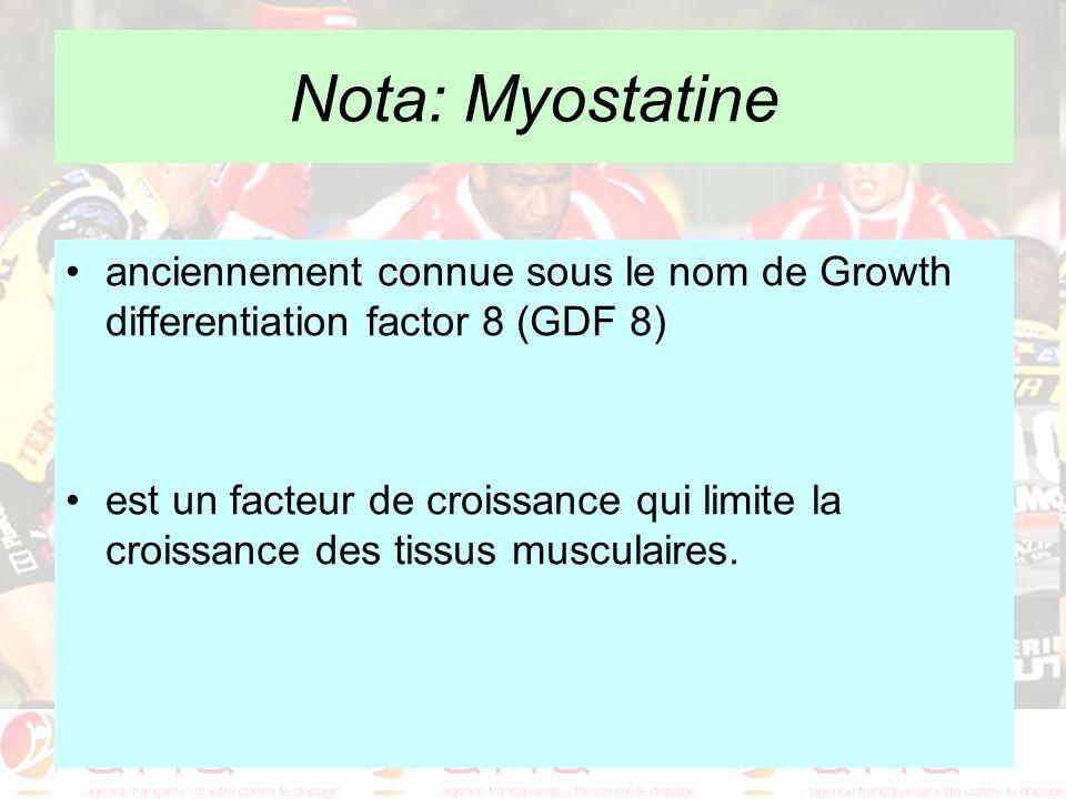 Nota: Myostatine anciennement connue sous le nom de Growth differentiation factor 8 (GDF 8) est un facteur de croissance qui limite la croissance des
