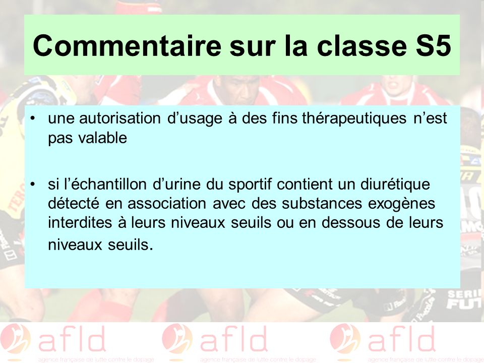 Commentaire sur la classe S5 une autorisation dusage à des fins thérapeutiques nest pas valable si léchantillon durine du sportif contient un diurétiq