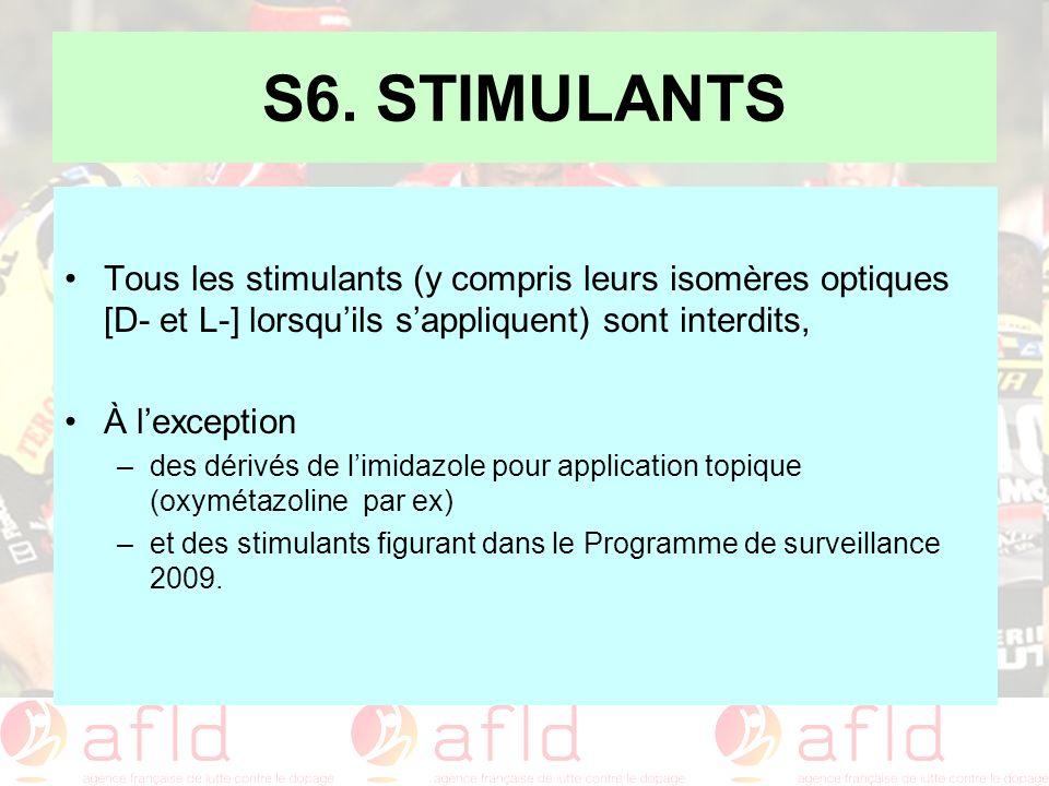 S6. STIMULANTS Tous les stimulants (y compris leurs isomères optiques [D- et L-] lorsquils sappliquent) sont interdits, À lexception –des dérivés de l