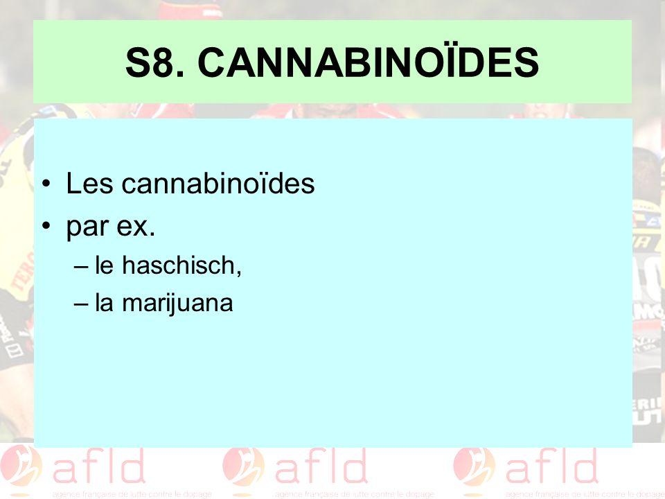 S8. CANNABINOÏDES Les cannabinoïdes par ex. –le haschisch, –la marijuana