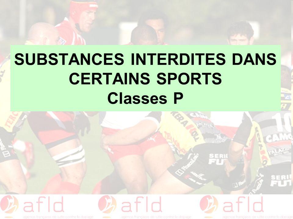 SUBSTANCES INTERDITES DANS CERTAINS SPORTS Classes P