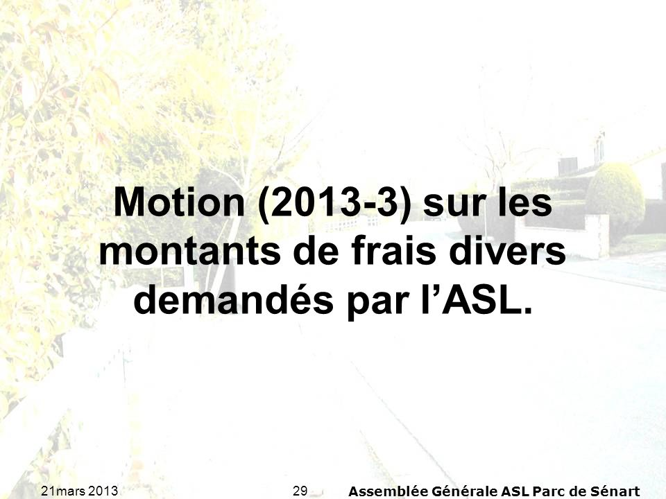 2921mars 2013Assemblée Générale ASL Parc de Sénart Motion (2013-3) sur les montants de frais divers demandés par lASL.