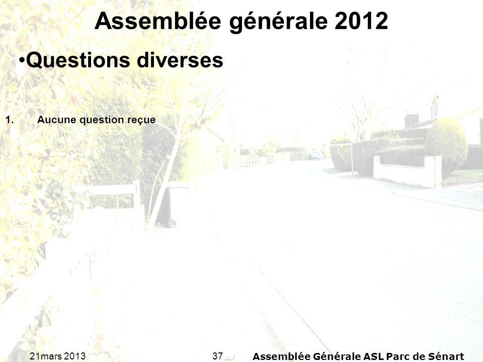 3721mars 2013Assemblée Générale ASL Parc de Sénart Assemblée générale 2012 1.Aucune question reçue Questions diverses