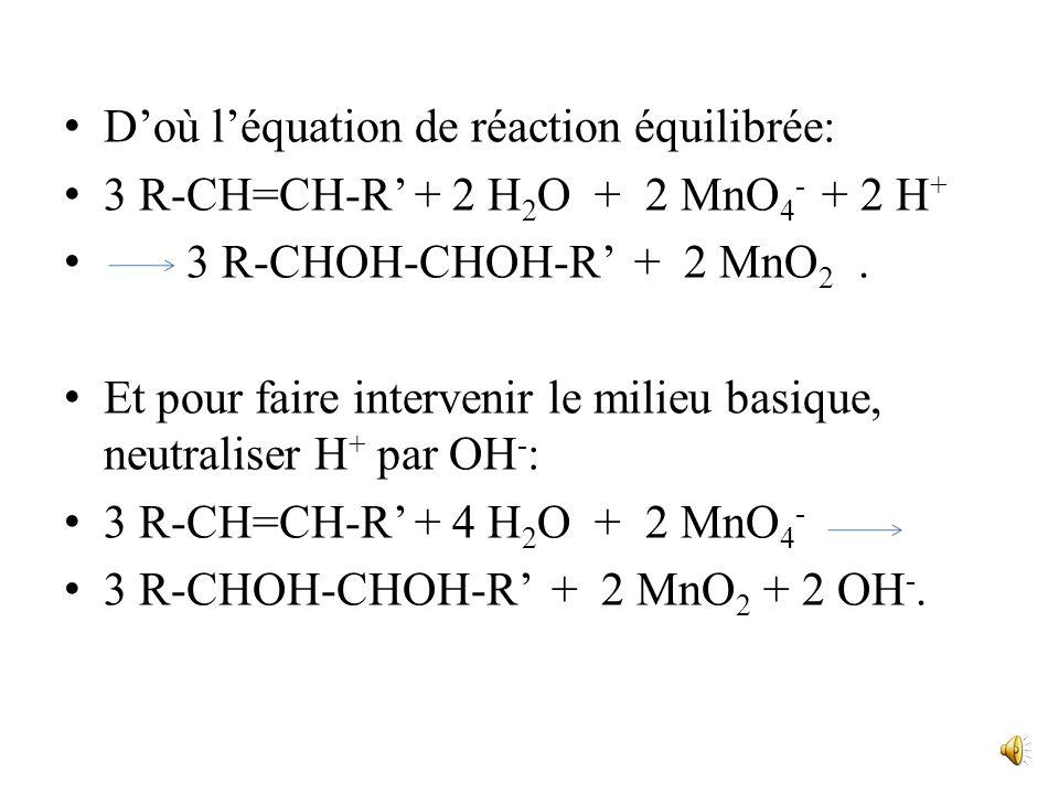 correspond au bilan (non équilibré) suivant: R-CH=CH-R + MnO 4 - R-CHOH-CHOH-R + MnO 2 Les demi-équations redox sont: R-CH=CH-R + 2 H 2 O R-CHOH-CHOH-
