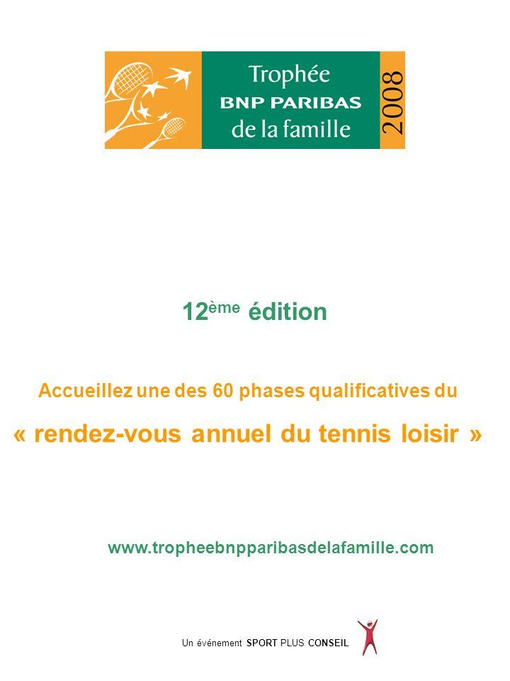 Accueillez une des 60 phases qualificatives du « rendez-vous annuel du tennis loisir » www.tropheebnpparibasdelafamille.com Un événement SPORT PLUS CONSEIL 12 ème édition