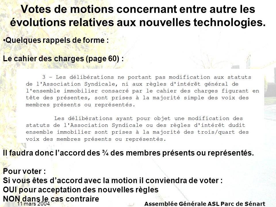 11 mars 2004 Assemblée Générale ASL Parc de Sénart Votes de motions concernant entre autre les évolutions relatives aux nouvelles technologies. Quelqu