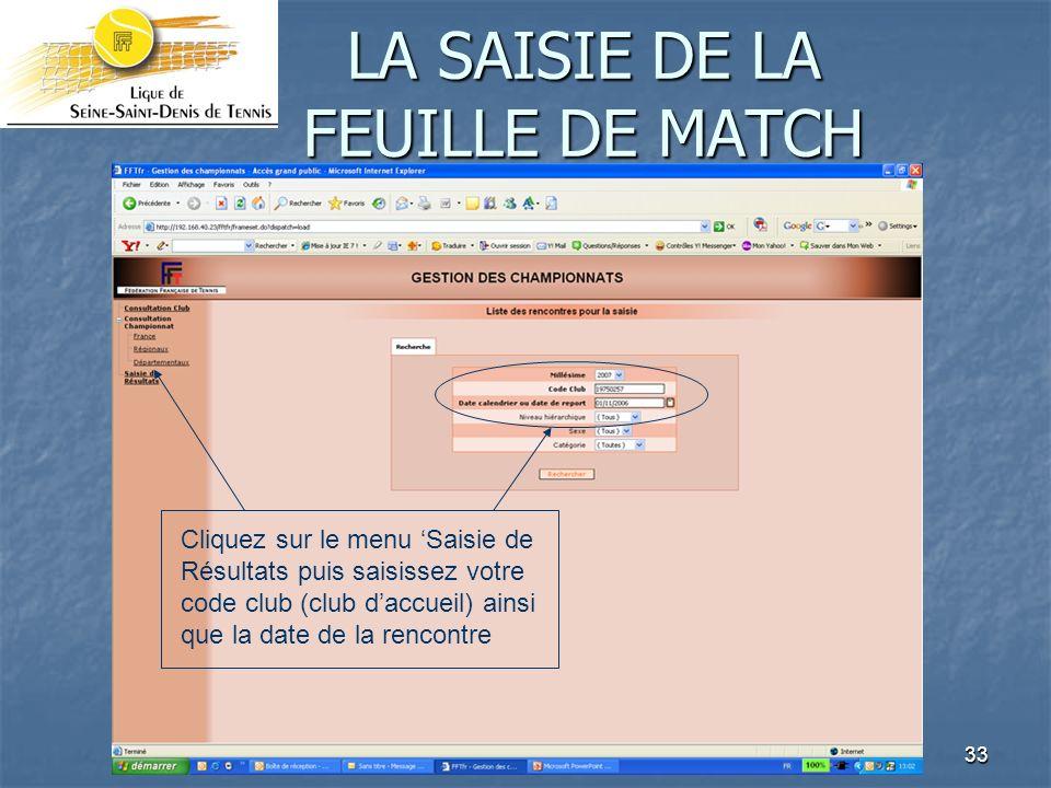 33 Cliquez sur le menu Saisie de Résultats puis saisissez votre code club (club daccueil) ainsi que la date de la rencontre LA SAISIE DE LA FEUILLE DE MATCH