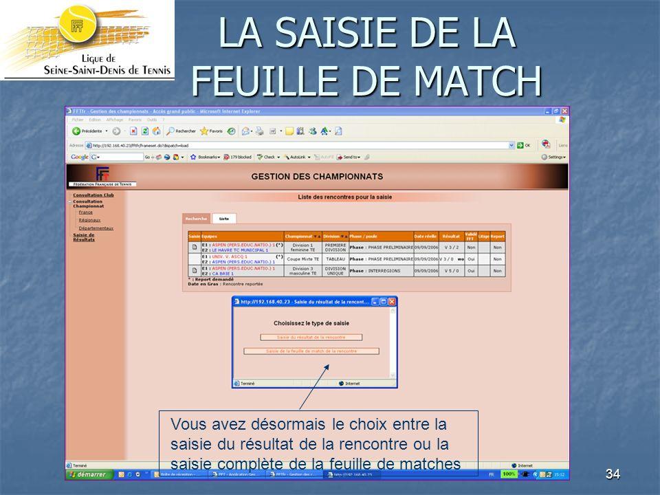 34 LA SAISIE DE LA FEUILLE DE MATCH Vous avez désormais le choix entre la saisie du résultat de la rencontre ou la saisie complète de la feuille de matches
