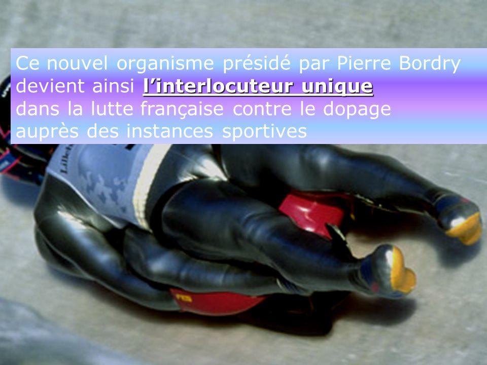 Ce nouvel organisme présidé par Pierre Bordry linterlocuteur unique devient ainsi linterlocuteur unique dans la lutte française contre le dopage auprè