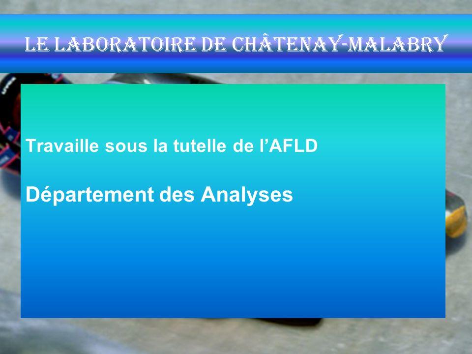 le laboratoire de Châtenay-Malabry Travaille sous la tutelle de lAFLD Département des Analyses
